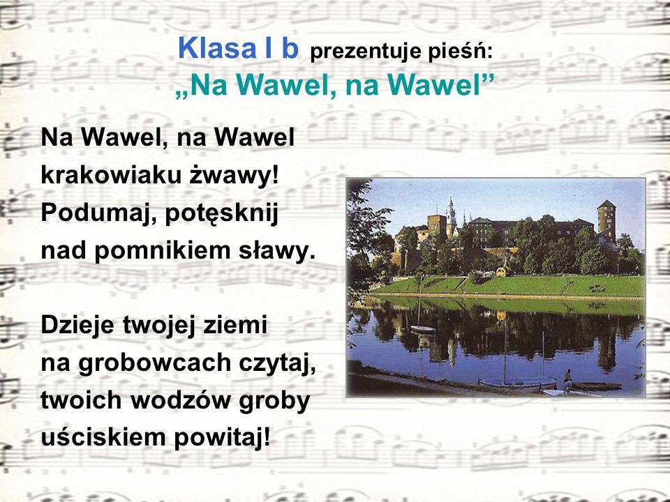 """Klasa I b prezentuje pieśń: """"Na Wawel, na Wawel"""