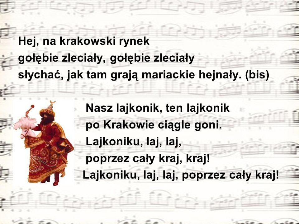 Hej, na krakowski rynek gołębie zleciały, gołębie zleciały. słychać, jak tam grają mariackie hejnały. (bis)