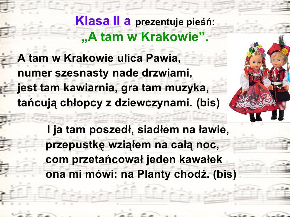 """Klasa II a prezentuje pieśń: """"A tam w Krakowie ."""