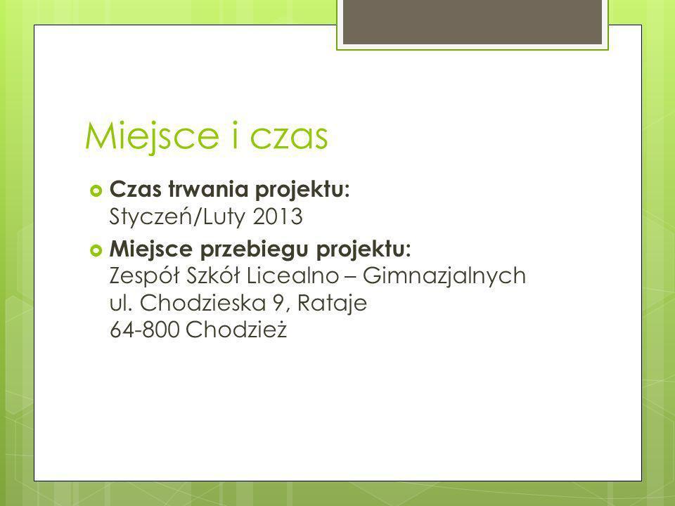 Miejsce i czas Czas trwania projektu: Styczeń/Luty 2013
