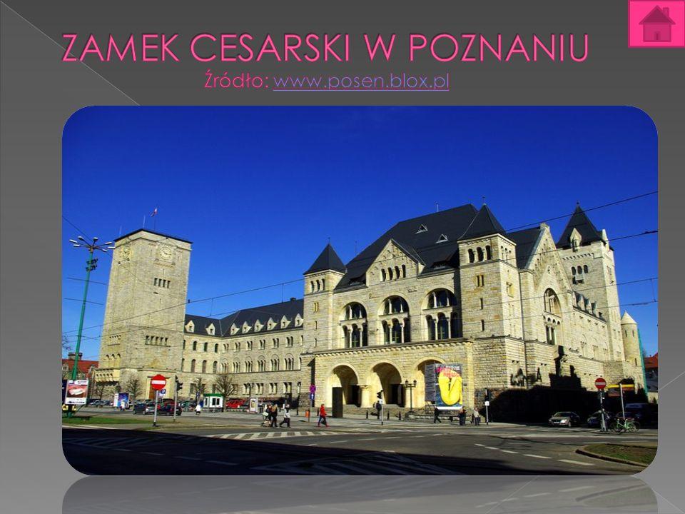ZAMEK CESARSKI W POZNANIU Źródło: www.posen.blox.pl