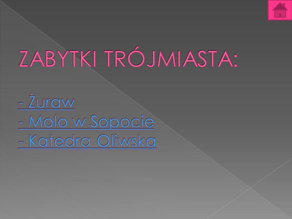 ZABYTKI TRÓJMIASTA: - Żuraw - Molo w Sopocie - Katedra Oliwska
