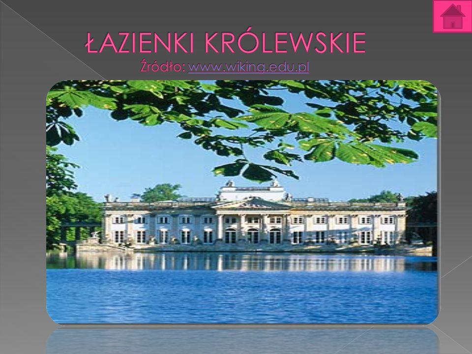 ŁAZIENKI KRÓLEWSKIE Źródło: www.wiking.edu.pl