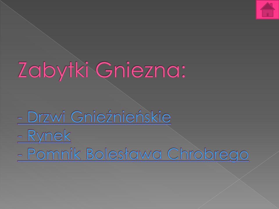 Zabytki Gniezna: - Drzwi Gnieźnieńskie - Rynek - Pomnik Bolesława Chrobrego