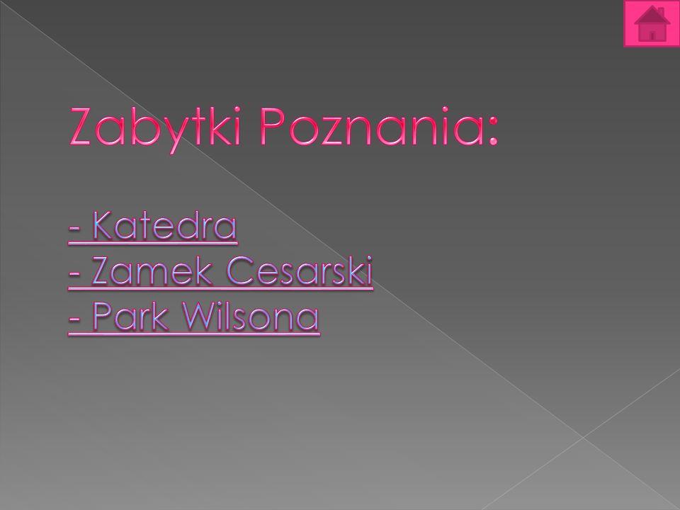 Zabytki Poznania: - Katedra - Zamek Cesarski - Park Wilsona
