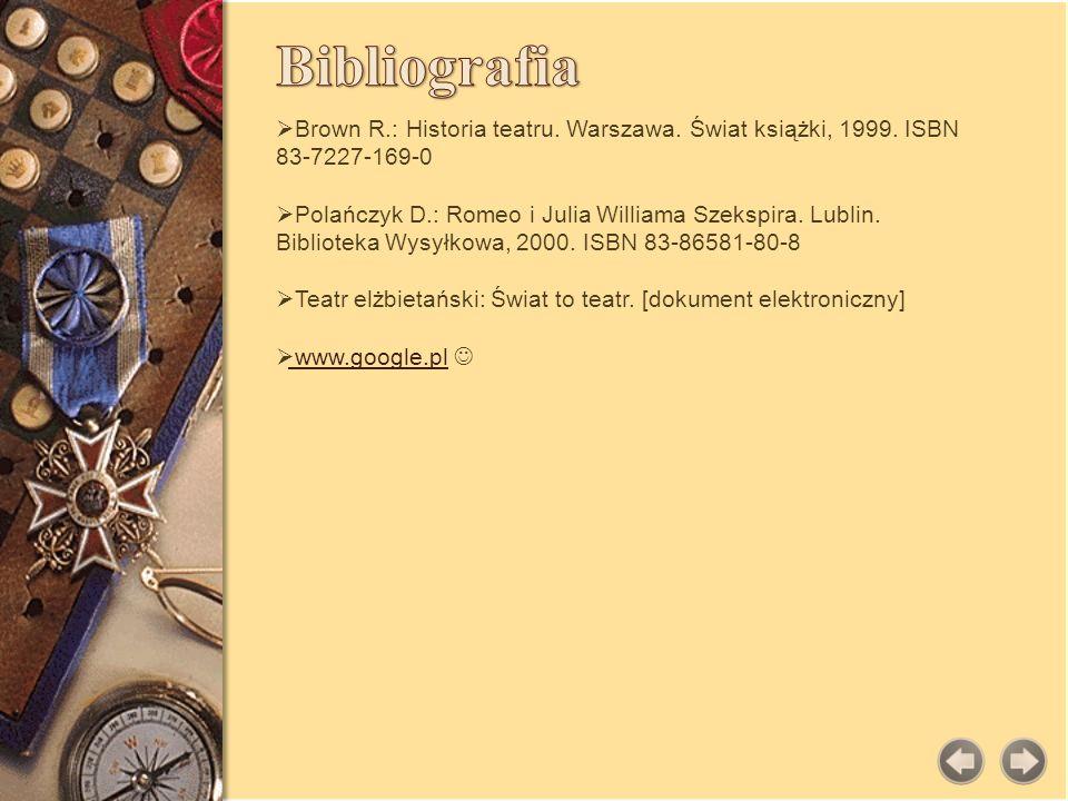 Bibliografia Brown R.: Historia teatru. Warszawa. Świat książki, 1999. ISBN 83-7227-169-0.