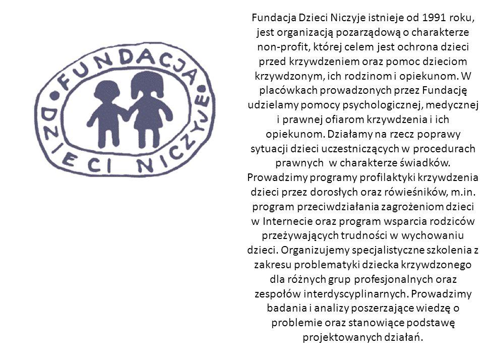 Fundacja Dzieci Niczyje istnieje od 1991 roku, jest organizacją pozarządową o charakterze non-profit, której celem jest ochrona dzieci przed krzywdzeniem oraz pomoc dzieciom krzywdzonym, ich rodzinom i opiekunom.