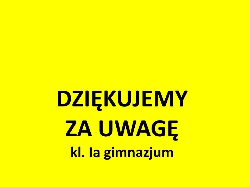 DZIĘKUJEMY ZA UWAGĘ kl. Ia gimnazjum
