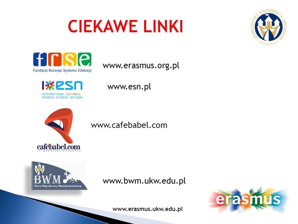 CIEKAWE LINKI www.erasmus.org.pl www.esn.pl www.cafebabel.com