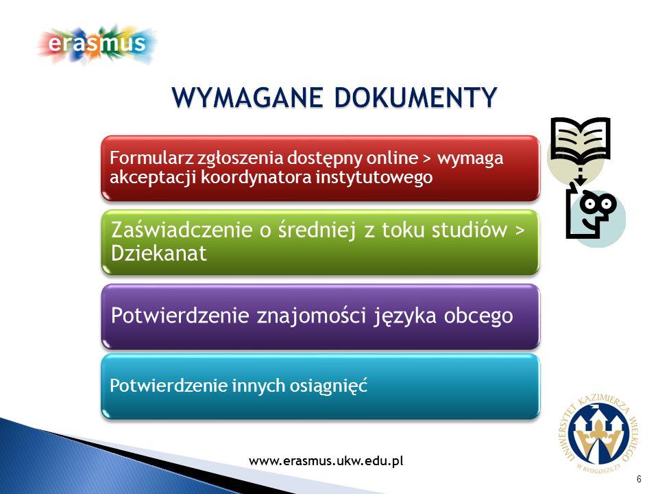 WYMAGANE DOKUMENTY Formularz zgłoszenia dostępny online > wymaga akceptacji koordynatora instytutowego.