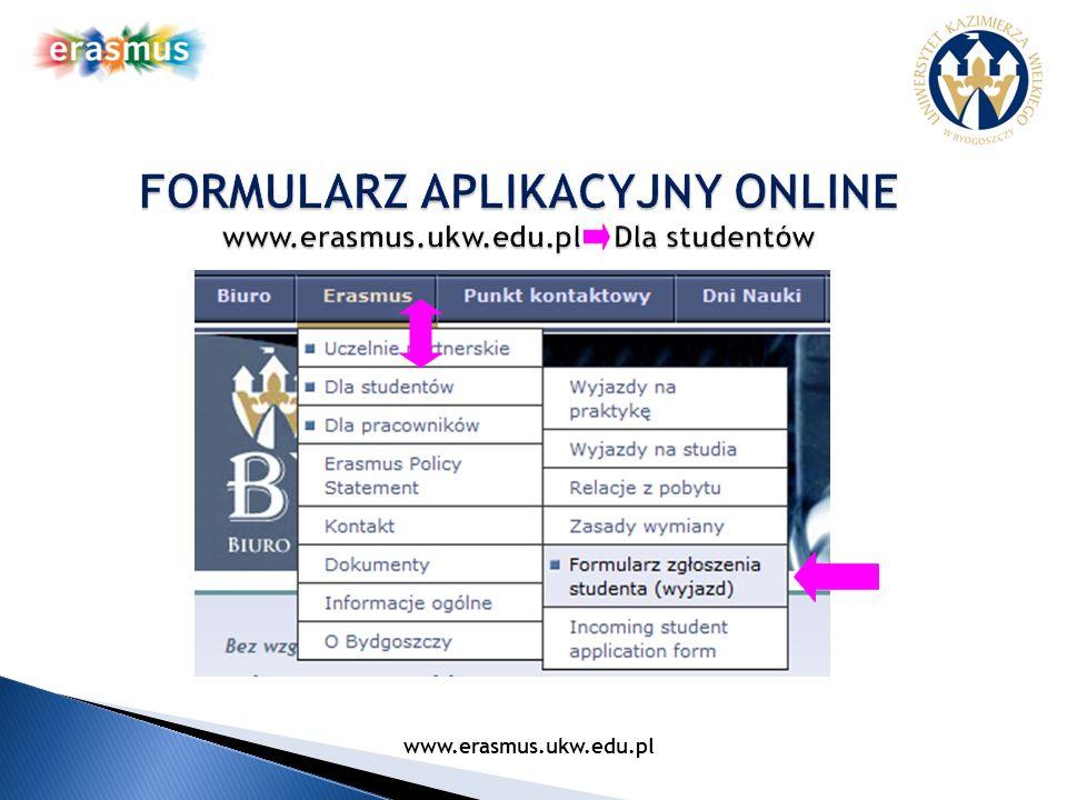 FORMULARZ APLIKACYJNY ONLINE www.erasmus.ukw.edu.pl Dla studentów
