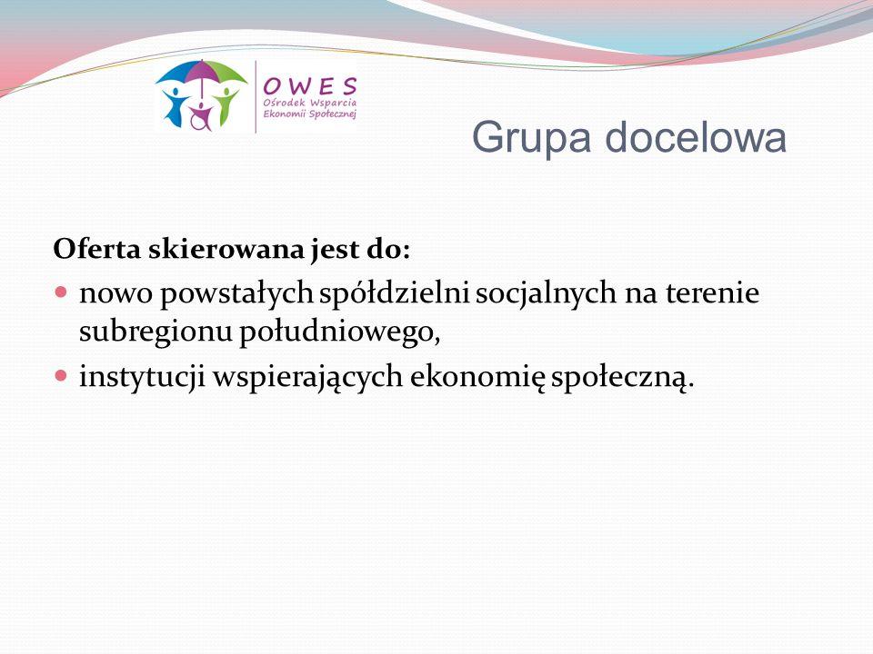 Grupa docelowa Oferta skierowana jest do: nowo powstałych spółdzielni socjalnych na terenie subregionu południowego,