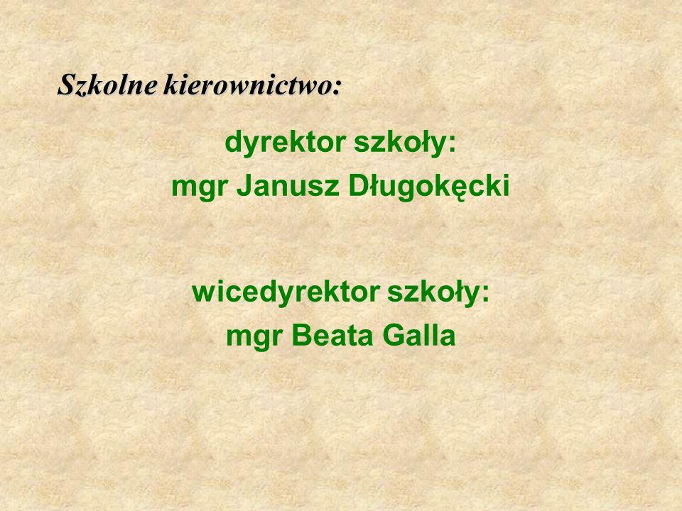Szkolne kierownictwo: dyrektor szkoły: mgr Janusz Długokęcki wicedyrektor szkoły: mgr Beata Galla