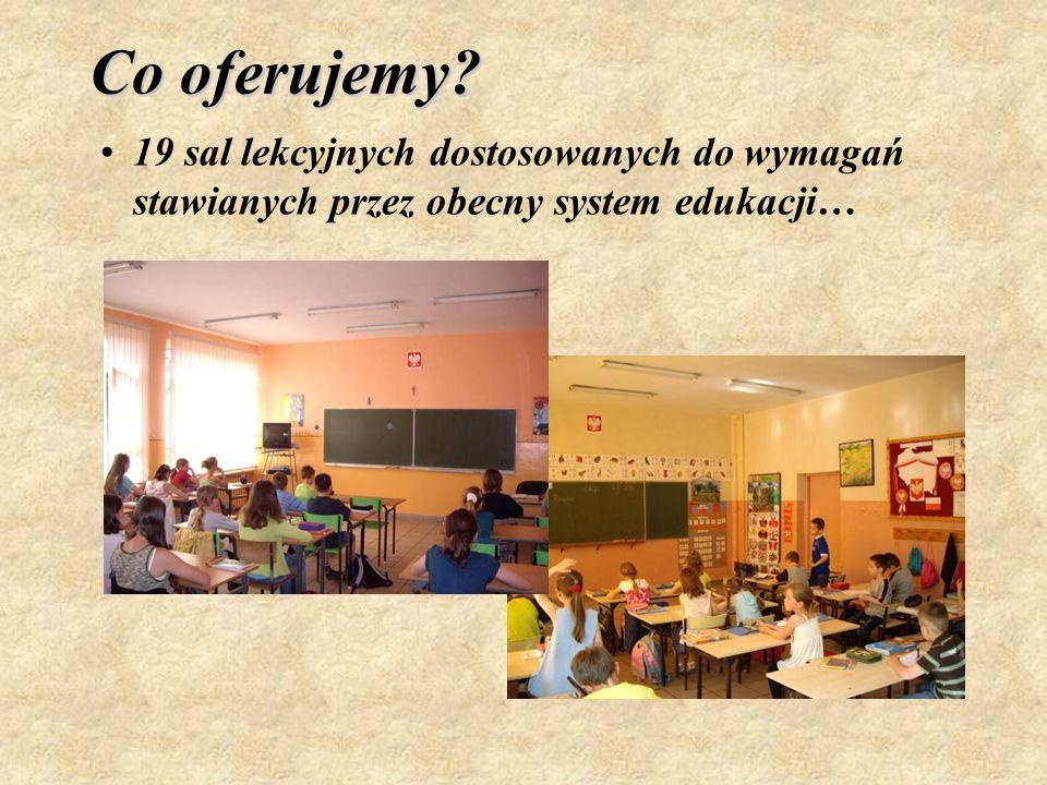 Co oferujemy 19 sal lekcyjnych dostosowanych do wymagań stawianych przez obecny system edukacji…