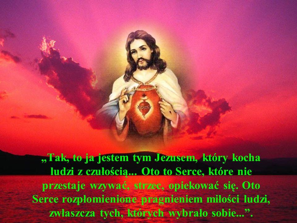 """""""Tak, to ja jestem tym Jezusem, który kocha ludzi z czułością"""