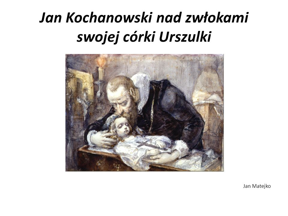 Jan Kochanowski nad zwłokami swojej córki Urszulki