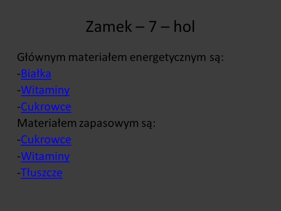 Zamek – 7 – hol Głównym materiałem energetycznym są: -Białka -Witaminy -Cukrowce Materiałem zapasowym są: -Tłuszcze