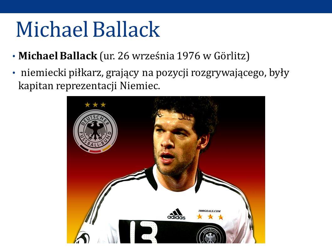 Michael Ballack Michael Ballack (ur. 26 września 1976 w Görlitz)