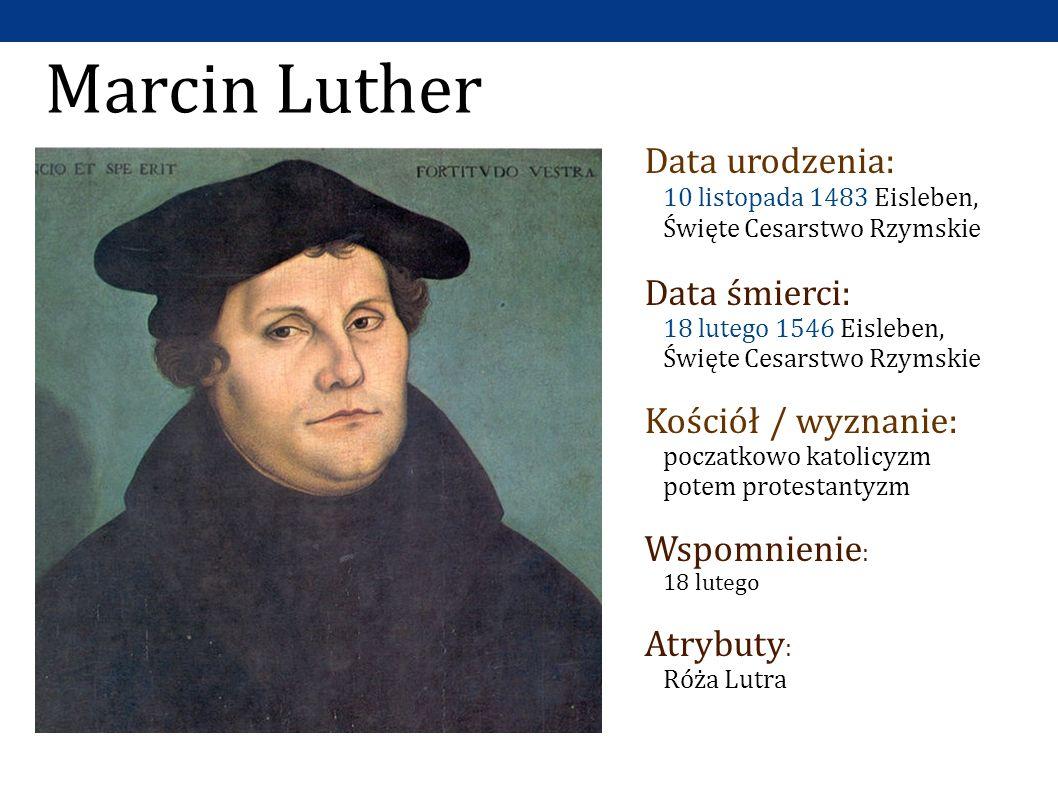 Marcin Luther Data urodzenia: 10 listopada 1483 Eisleben, Święte Cesarstwo Rzymskie.