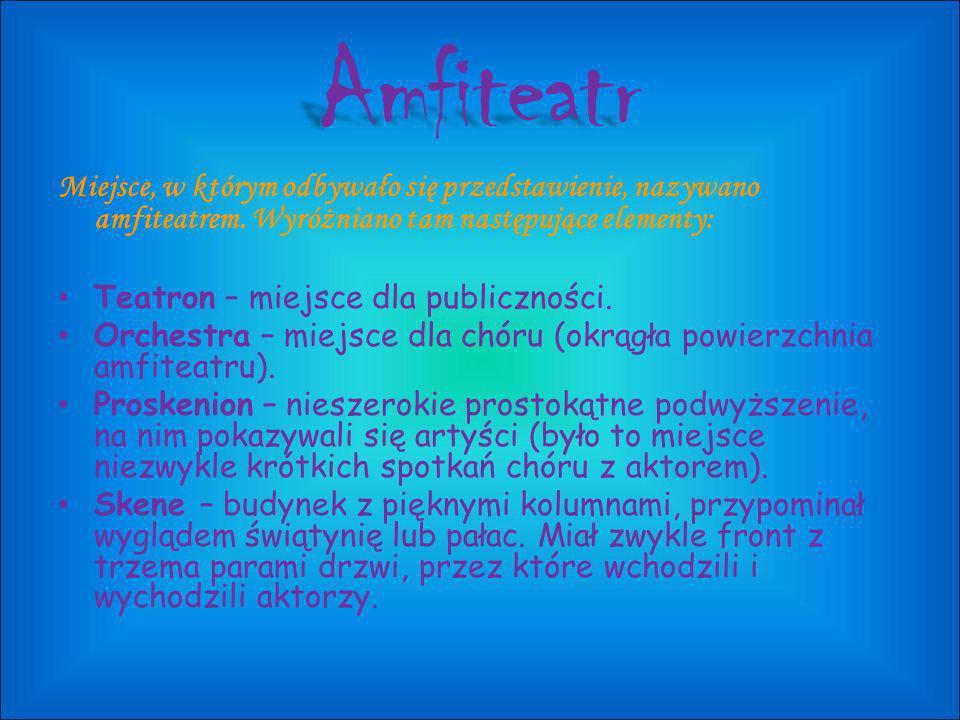 Amfiteatr Miejsce, w którym odbywało się przedstawienie, nazywano amfiteatrem. Wyróżniano tam następujące elementy: