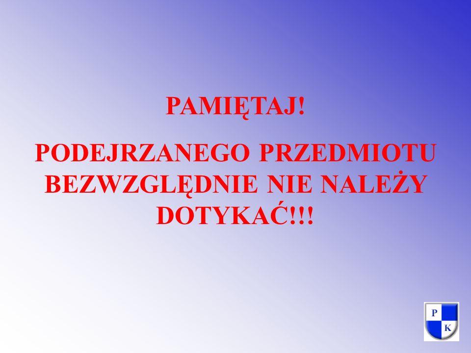 PODEJRZANEGO PRZEDMIOTU BEZWZGLĘDNIE NIE NALEŻY DOTYKAĆ!!!