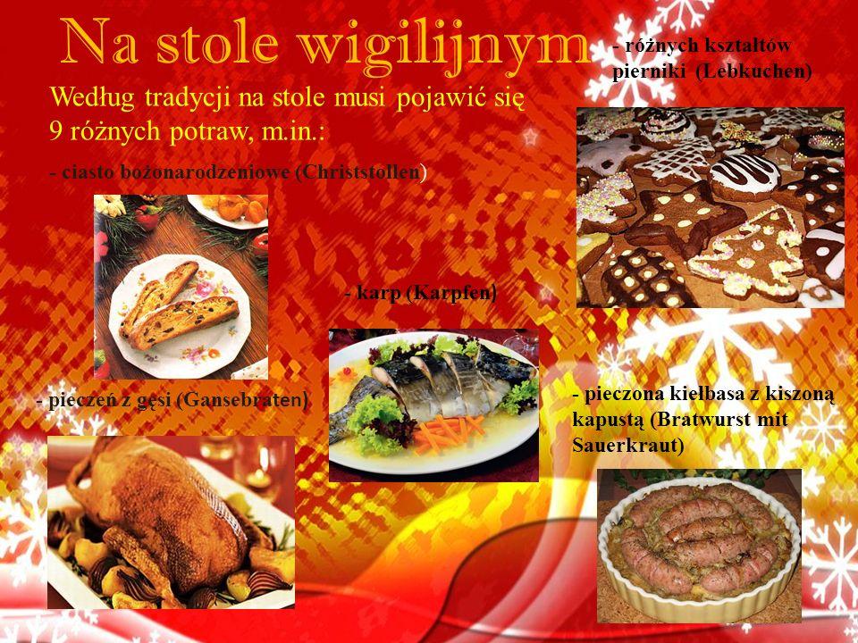 Na stole wigilijnym - różnych kształtów pierniki (Lebkuchen) Według tradycji na stole musi pojawić się 9 różnych potraw, m.in.: