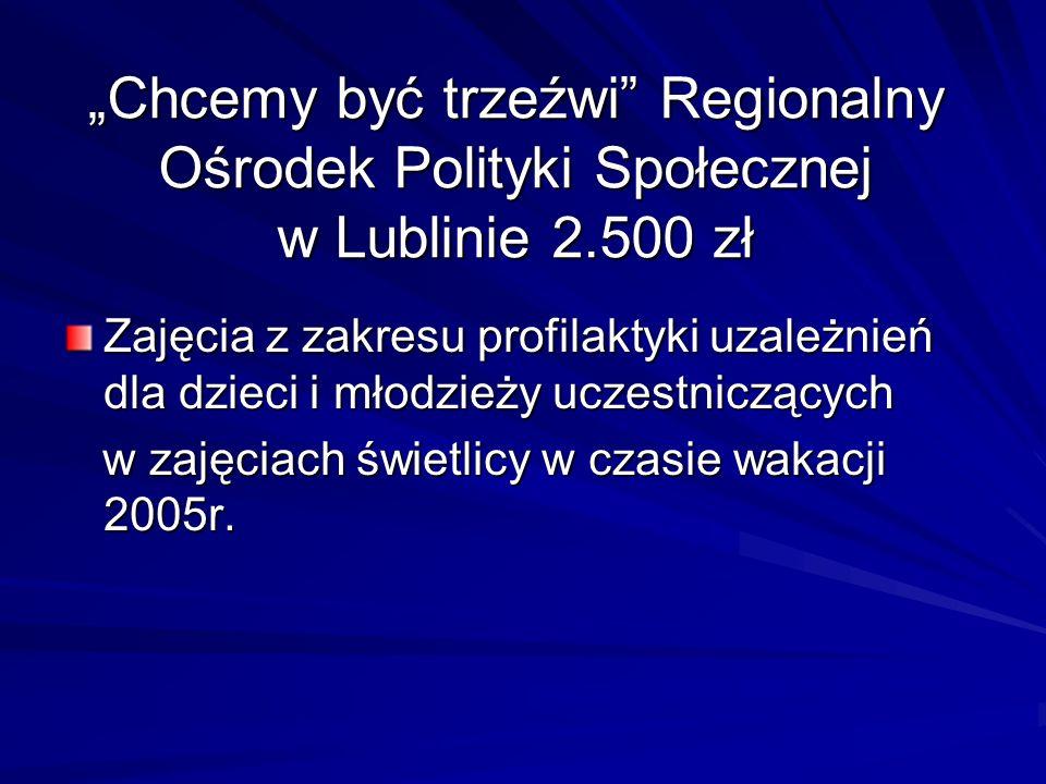 """""""Chcemy być trzeźwi Regionalny Ośrodek Polityki Społecznej w Lublinie 2.500 zł"""