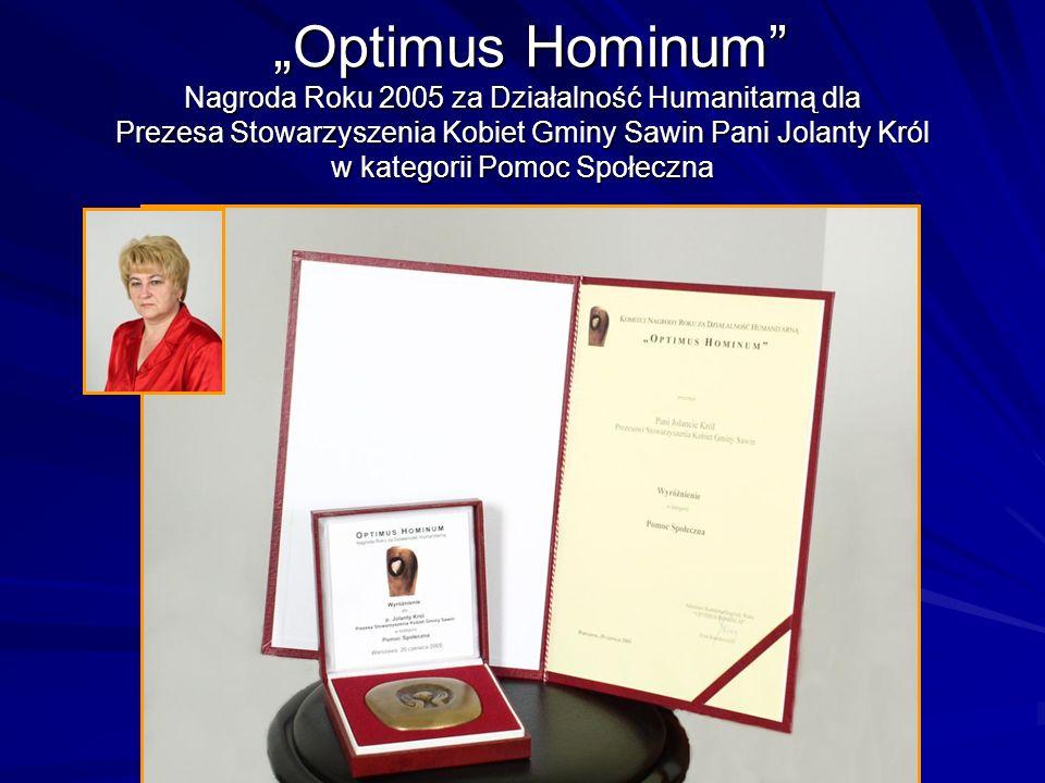 """""""Optimus Hominum Nagroda Roku 2005 za Działalność Humanitarną dla Prezesa Stowarzyszenia Kobiet Gminy Sawin Pani Jolanty Król w kategorii Pomoc Społeczna"""
