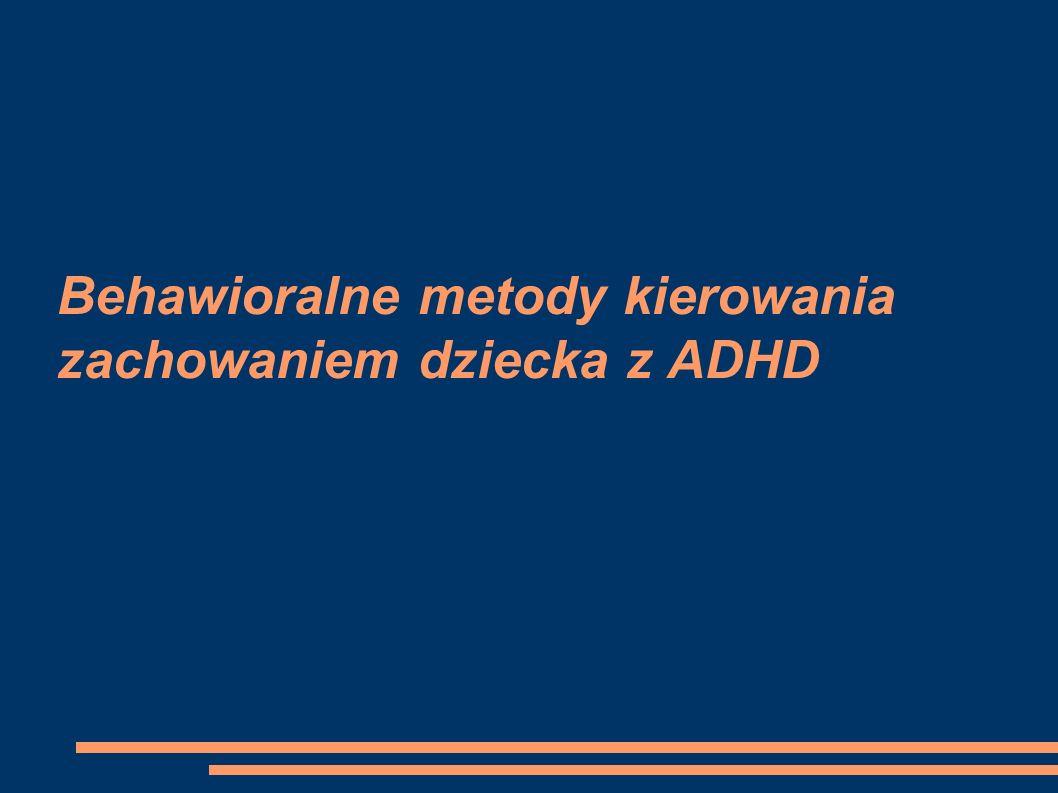Behawioralne metody kierowania zachowaniem dziecka z ADHD