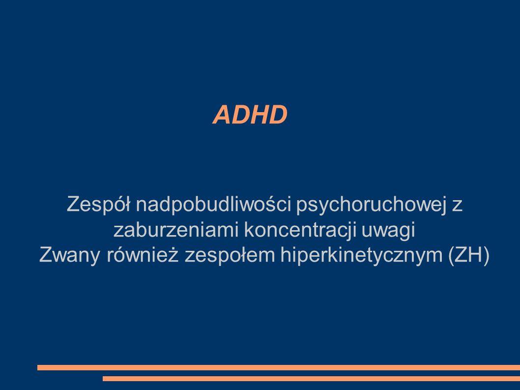 Zwany również zespołem hiperkinetycznym (ZH)