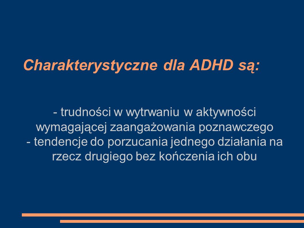 Charakterystyczne dla ADHD są: