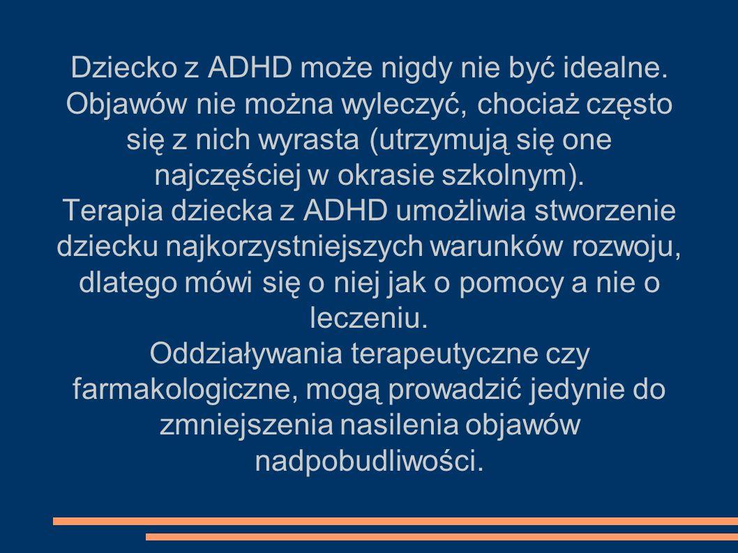 Dziecko z ADHD może nigdy nie być idealne.
