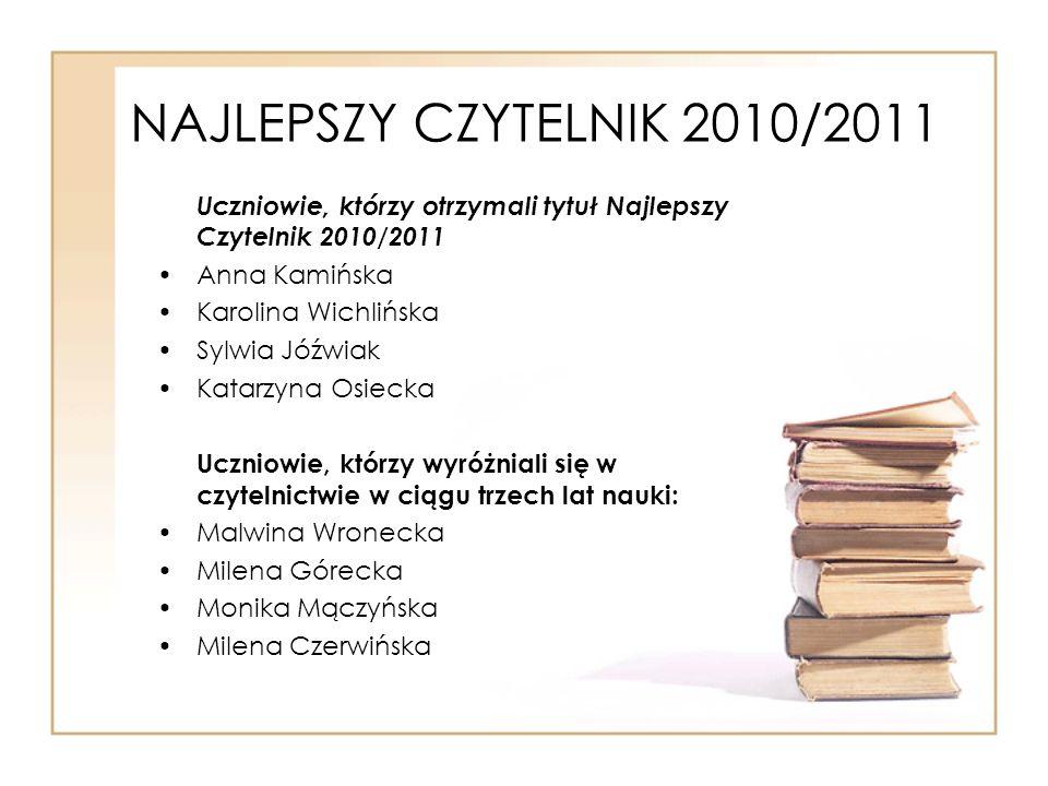 NAJLEPSZY CZYTELNIK 2010/2011 Uczniowie, którzy otrzymali tytuł Najlepszy Czytelnik 2010/2011. Anna Kamińska.
