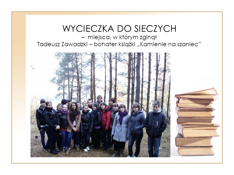 """WYCIECZKA DO SIECZYCH – miejsca, w którym zginął Tadeusz Zawadzki – bohater książki """"Kamienie na szaniec"""