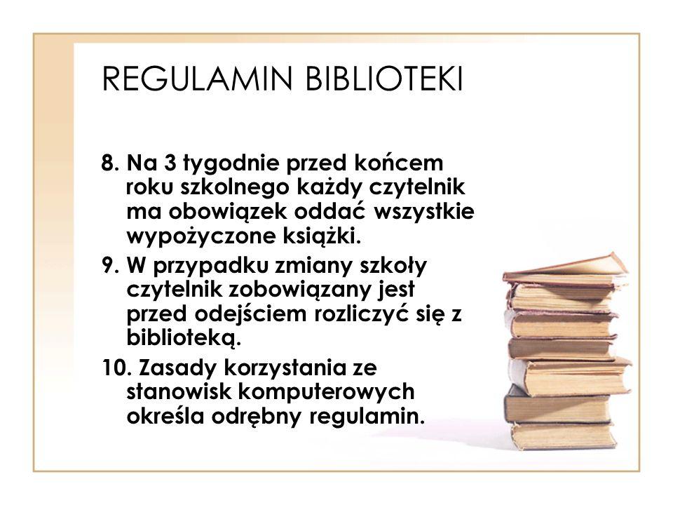 REGULAMIN BIBLIOTEKI 8. Na 3 tygodnie przed końcem roku szkolnego każdy czytelnik ma obowiązek oddać wszystkie wypożyczone książki.