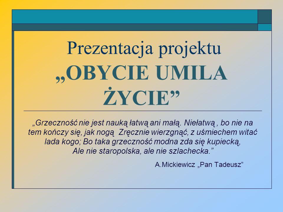 """Prezentacja projektu """"OBYCIE UMILA ŻYCIE"""