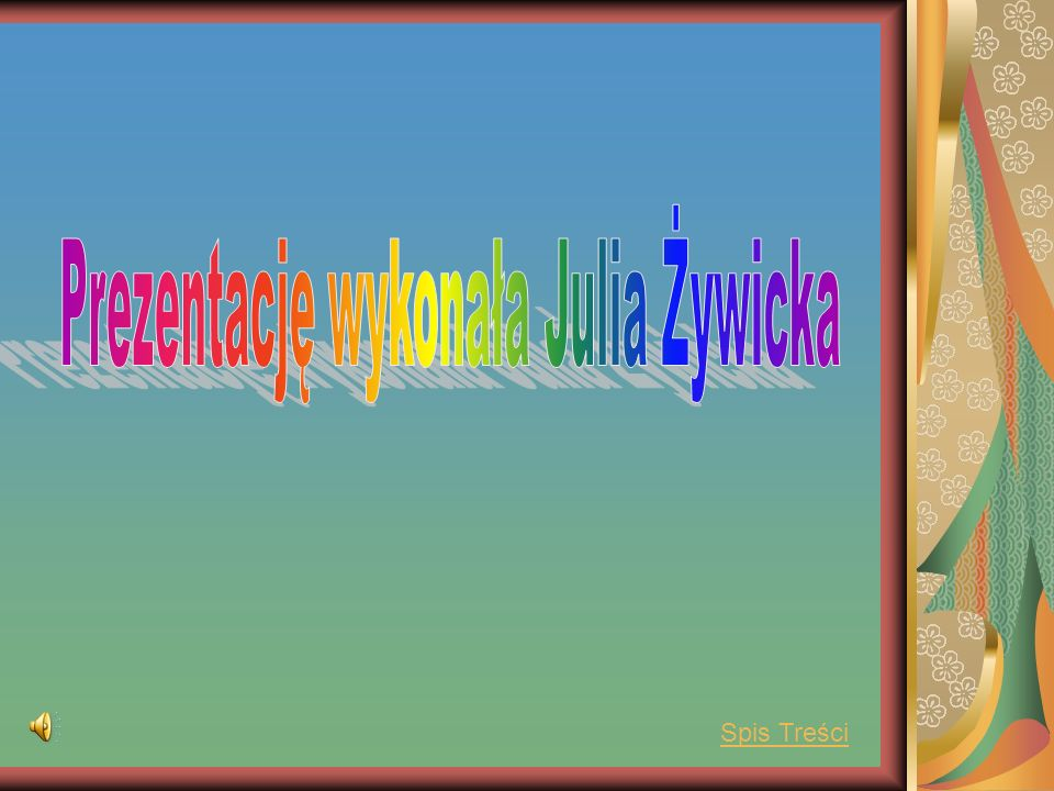 Prezentację wykonała Julia Żywicka