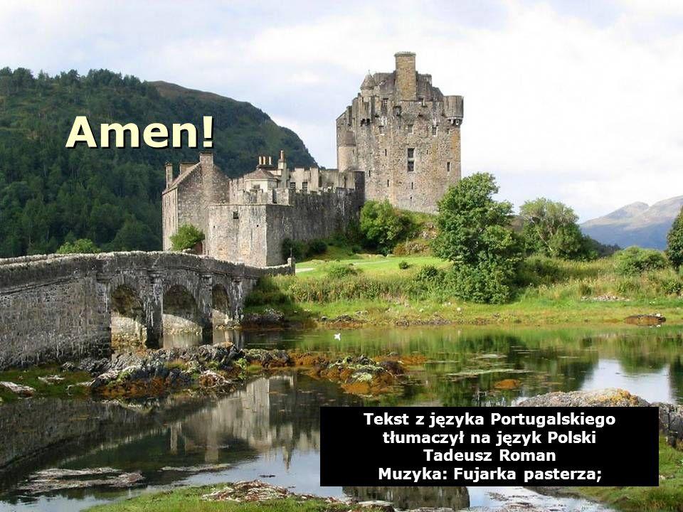 Amen. Tekst z języka Portugalskiego tłumaczył na język Polski Tadeusz Roman.