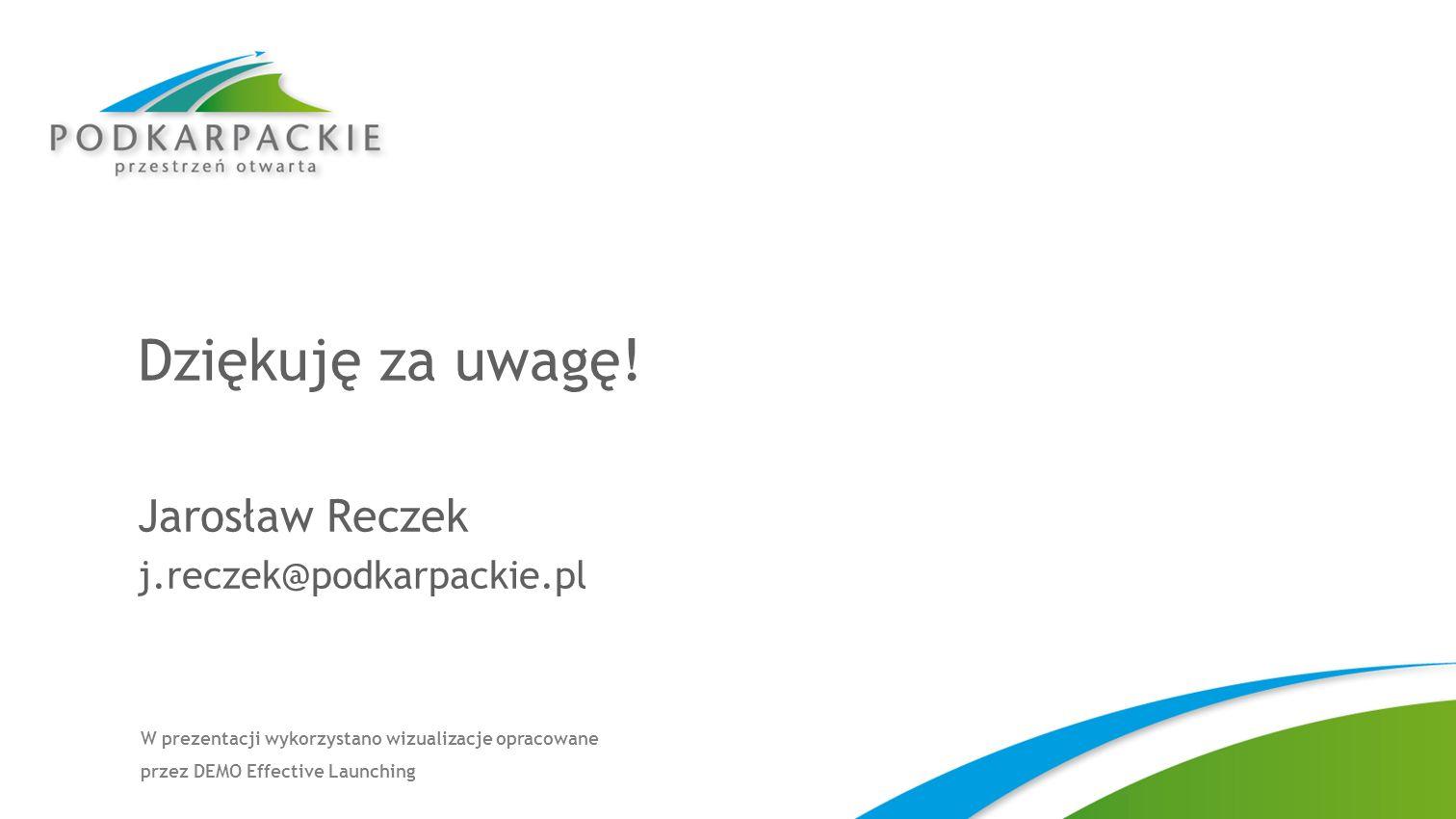 Dziękuję za uwagę! Jarosław Reczek j.reczek@podkarpackie.pl