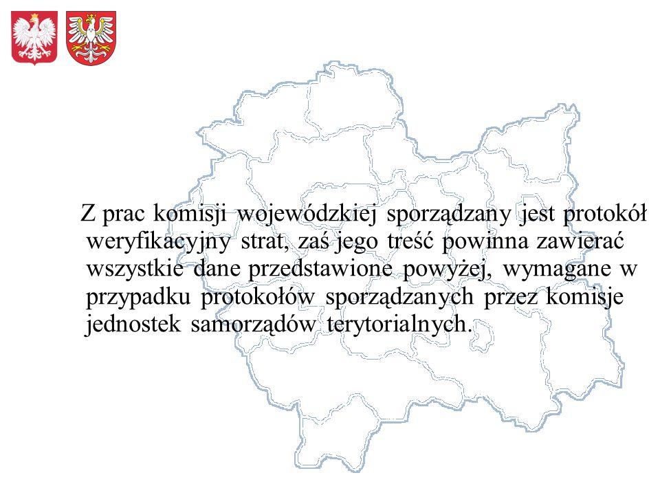 Z prac komisji wojewódzkiej sporządzany jest protokół weryfikacyjny strat, zaś jego treść powinna zawierać wszystkie dane przedstawione powyżej, wymagane w przypadku protokołów sporządzanych przez komisje jednostek samorządów terytorialnych.
