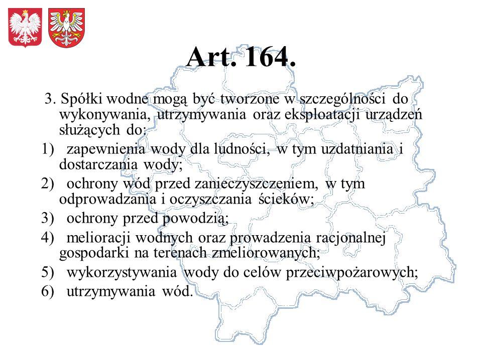 Art. 164. 3. Spółki wodne mogą być tworzone w szczególności do wykonywania, utrzymywania oraz eksploatacji urządzeń służących do: