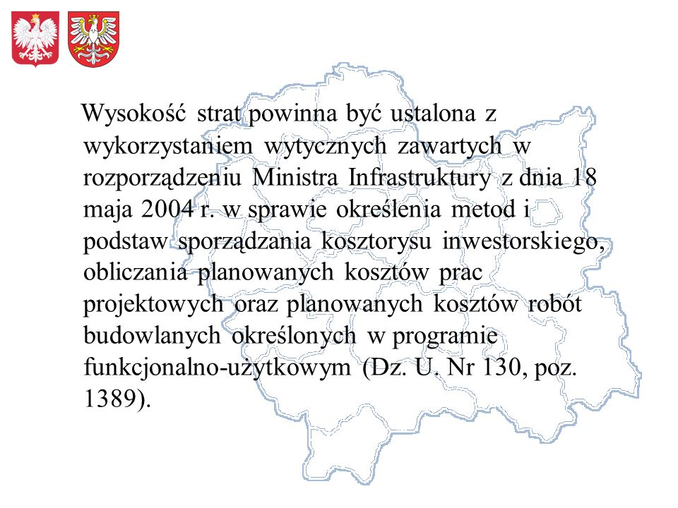 Wysokość strat powinna być ustalona z wykorzystaniem wytycznych zawartych w rozporządzeniu Ministra Infrastruktury z dnia 18 maja 2004 r.
