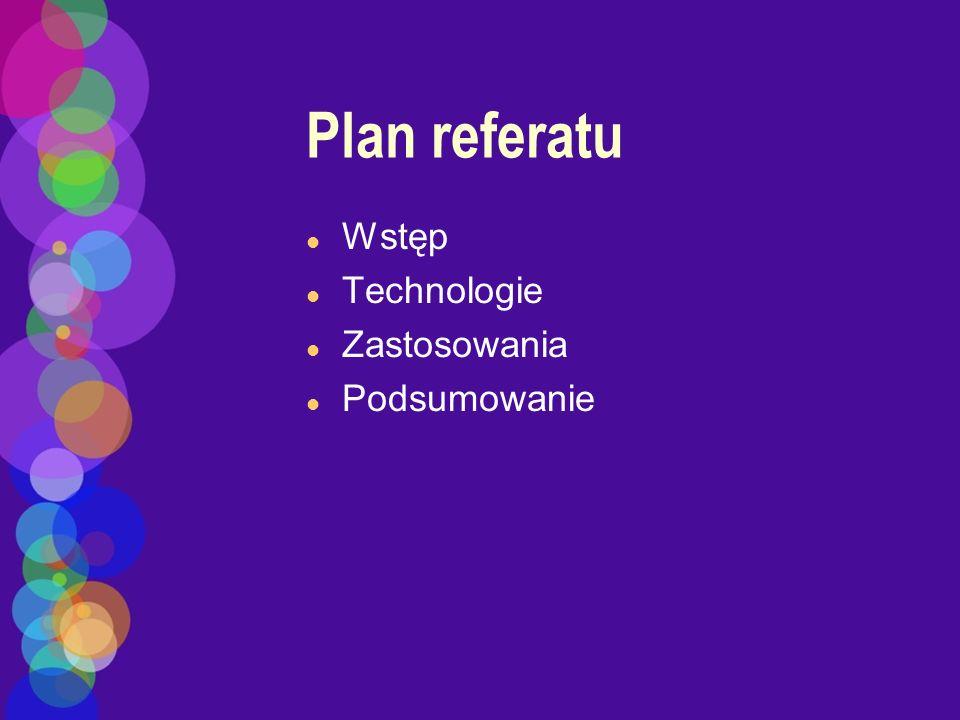 Plan referatu Wstęp Technologie Zastosowania Podsumowanie