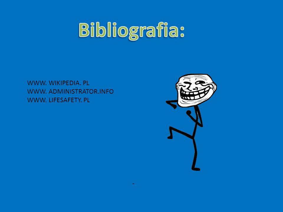Bibliografia: WWW. WIKIPEDIA. PL WWW. ADMINISTRATOR.INFO