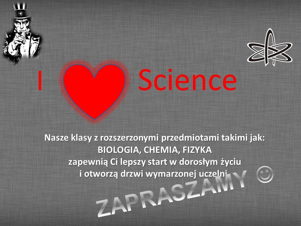I Science Nasze klasy z rozszerzonymi przedmiotami takimi jak: