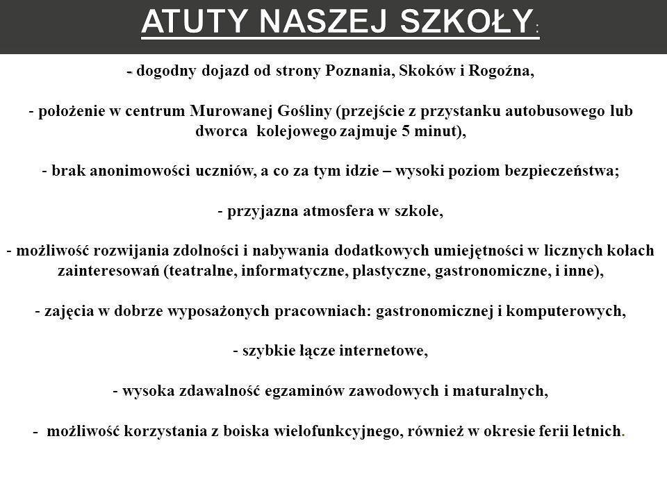 ATUTY NASZEJ SZKOŁY: - dogodny dojazd od strony Poznania, Skoków i Rogoźna,