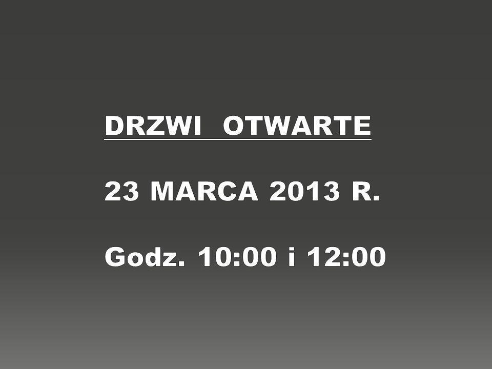 DRZWI OTWARTE 23 MARCA 2013 R. Godz. 10:00 i 12:00