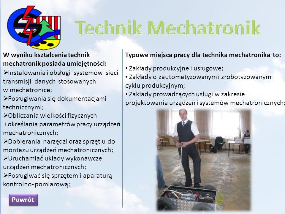 Technik Mechatronik W wyniku kształcenia technik mechatronik posiada umiejętności: Typowe miejsca pracy dla technika mechatronika to: