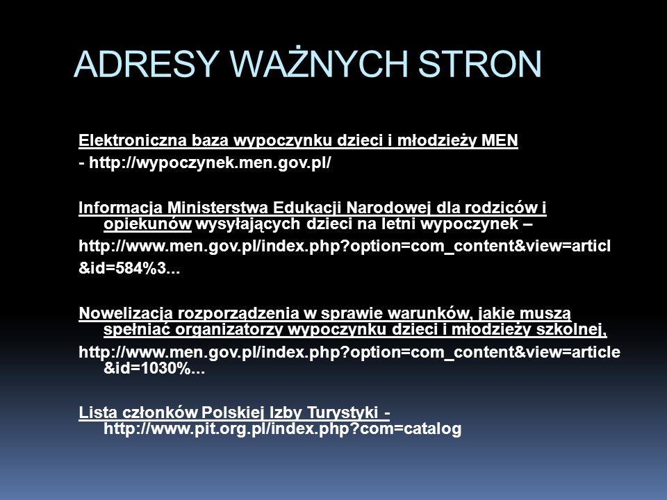 ADRESY WAŻNYCH STRON Elektroniczna baza wypoczynku dzieci i młodzieży MEN. - http://wypoczynek.men.gov.pl/