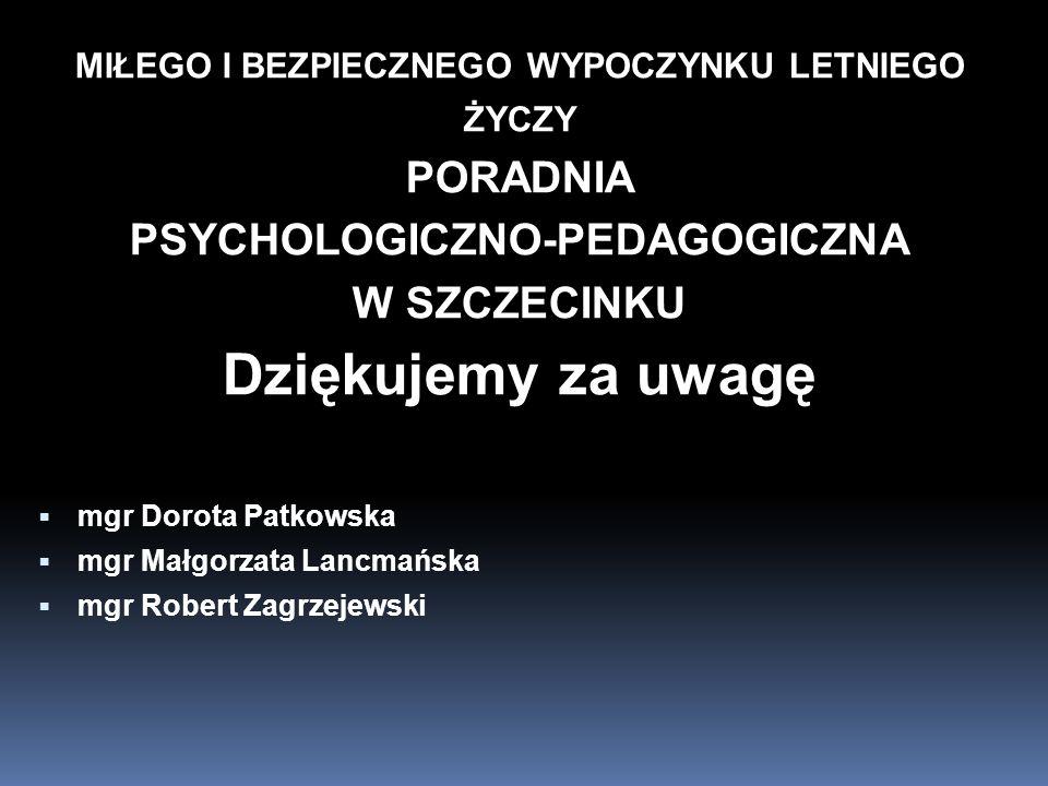 MIŁEGO I BEZPIECZNEGO WYPOCZYNKU LETNIEGO PSYCHOLOGICZNO-PEDAGOGICZNA